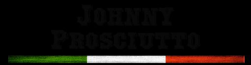 Johnny Prosciutto